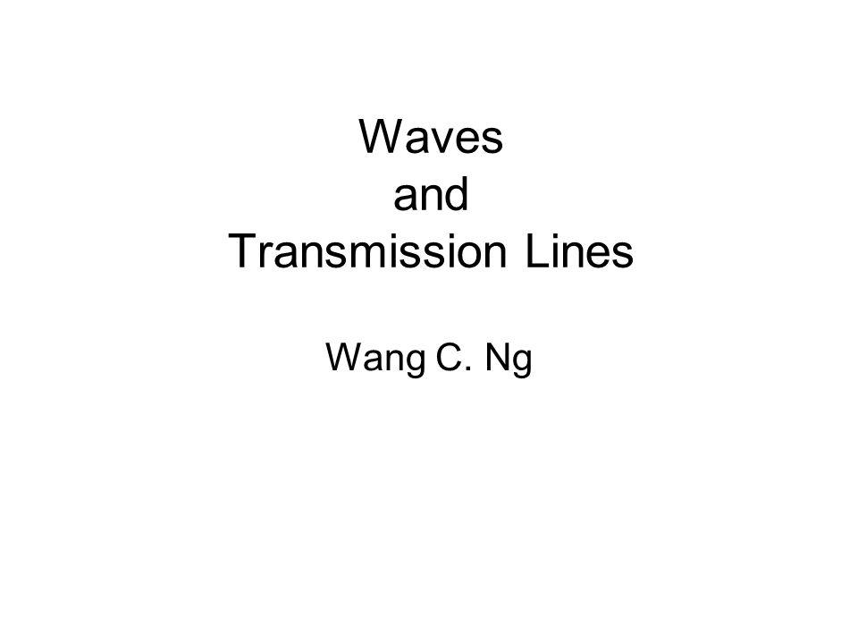 Waves and Transmission Lines Wang C. Ng