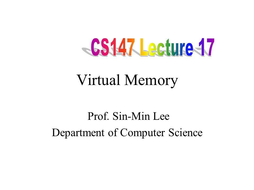 Virtual Memory Prof. Sin-Min Lee Department of Computer Science