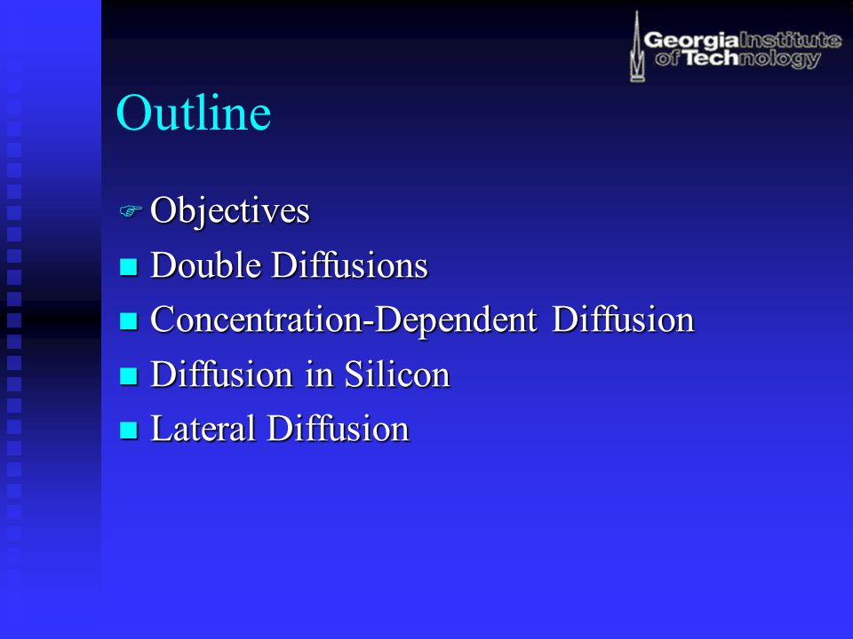 Outline Objectives Objectives Double Diffusions Double Diffusions Concentration-Dependent Diffusion Concentration-Dependent Diffusion Diffusion in Silicon Diffusion in Silicon  Lateral Diffusion