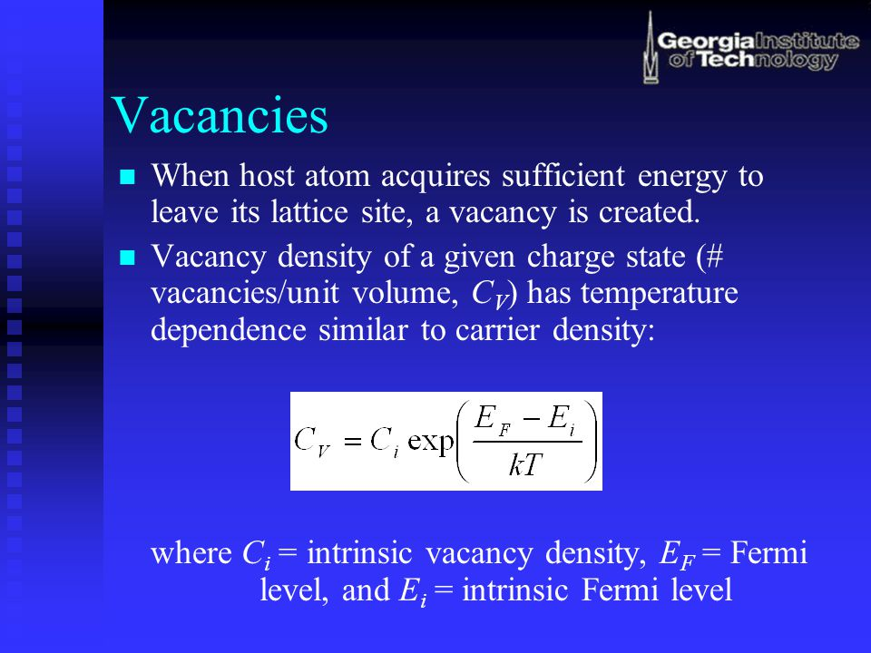 Vacancies When host atom acquires sufficient energy to leave its lattice site, a vacancy is created. Vacancy density of a given charge state (# vacanc