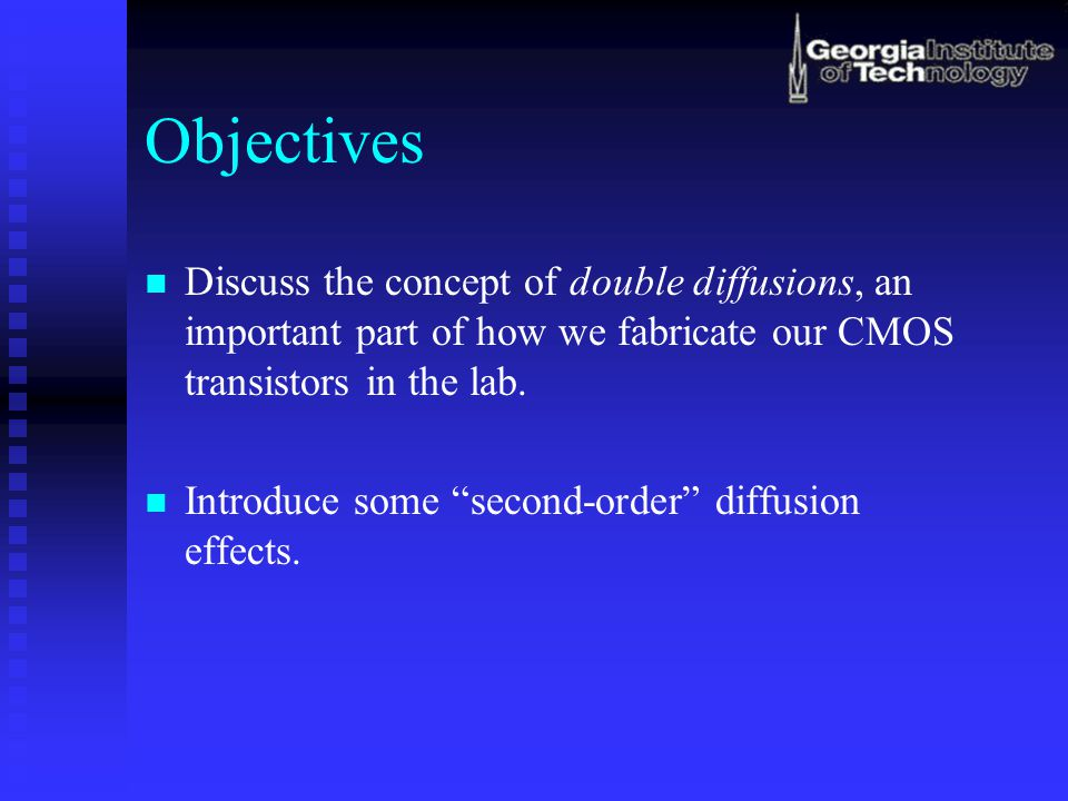"""Objectives Discuss the concept of double diffusions, an important part of how we fabricate our CMOS transistors in the lab. Introduce some """"second-ord"""