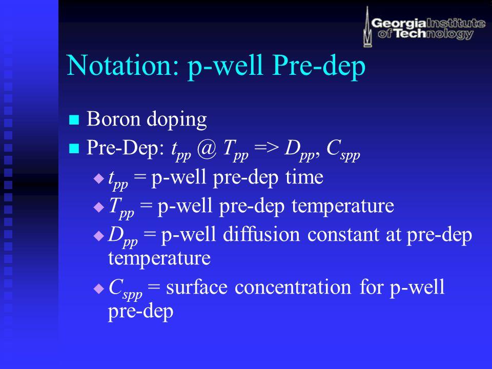 Notation: p-well Drive-in t pd @ T pd => D pd   t pd = p-well drive-in time   T pd = p-well drive-in temperature   D pd = p-well diffusion constant at drive-in temperature
