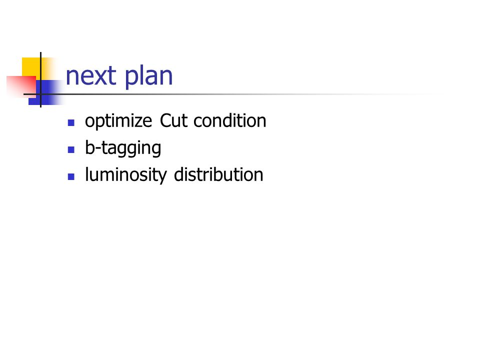 next plan optimize Cut condition b-tagging luminosity distribution