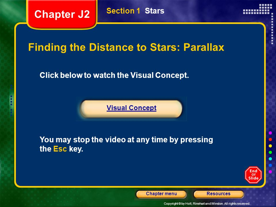 Copyright © by Holt, Rinehart and Winston. All rights reserved. ResourcesChapter menu Section 1 Stars Finding the Distance to Stars: Parallax Click be