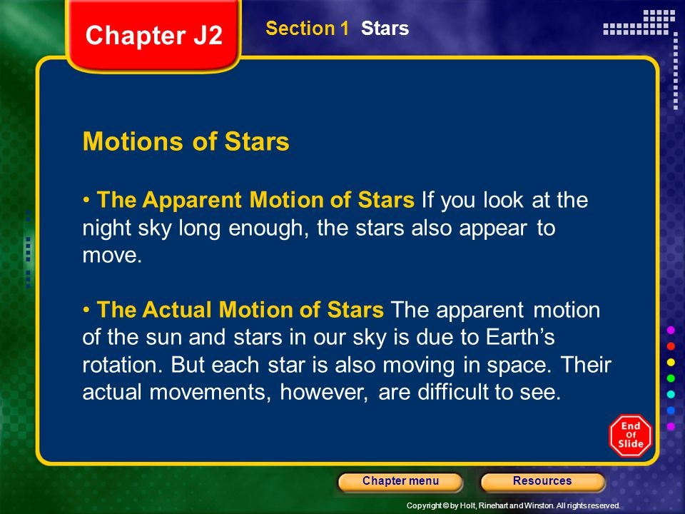 Copyright © by Holt, Rinehart and Winston. All rights reserved. ResourcesChapter menu Section 1 Stars Motions of Stars The Apparent Motion of Stars If
