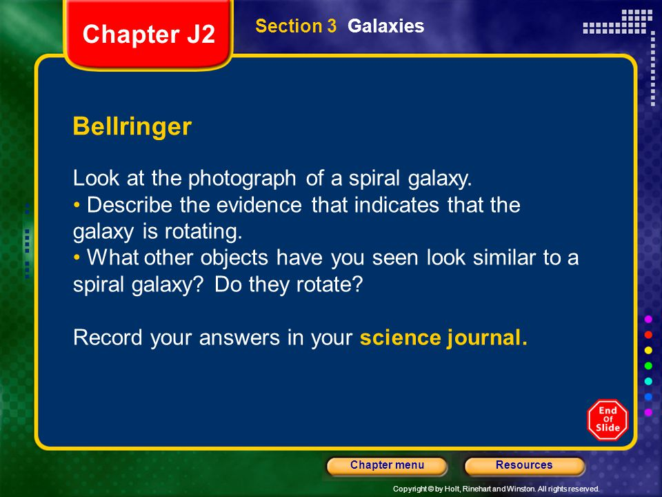 Copyright © by Holt, Rinehart and Winston. All rights reserved. ResourcesChapter menu Section 3 Galaxies Bellringer Look at the photograph of a spiral