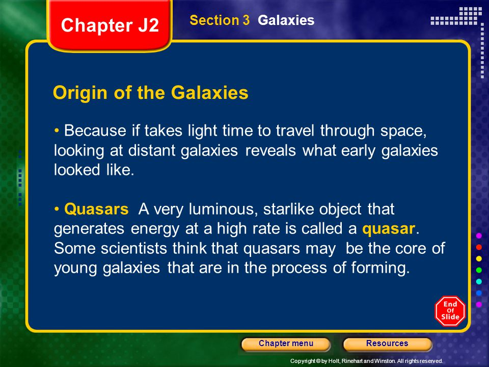 Copyright © by Holt, Rinehart and Winston. All rights reserved. ResourcesChapter menu Section 3 Galaxies Origin of the Galaxies Because if takes light