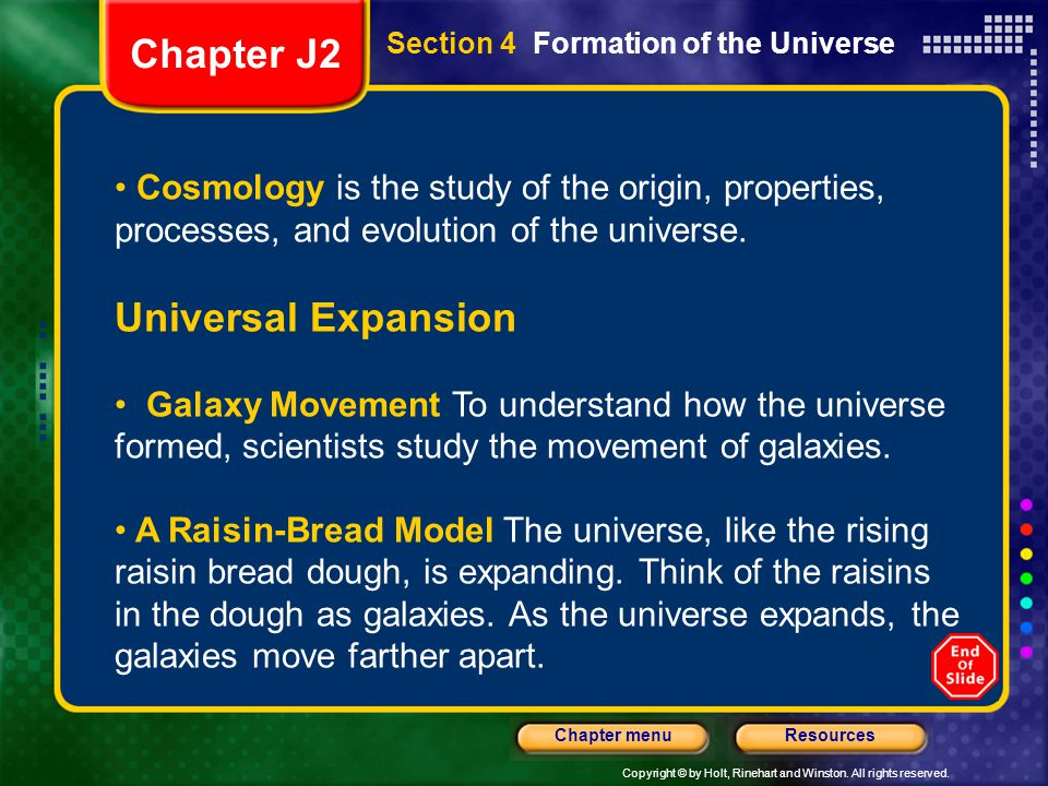 Copyright © by Holt, Rinehart and Winston. All rights reserved. ResourcesChapter menu Section 4 Formation of the Universe Cosmology is the study of th
