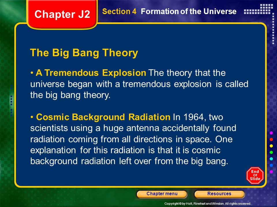 Copyright © by Holt, Rinehart and Winston. All rights reserved. ResourcesChapter menu Section 4 Formation of the Universe The Big Bang Theory A Tremen