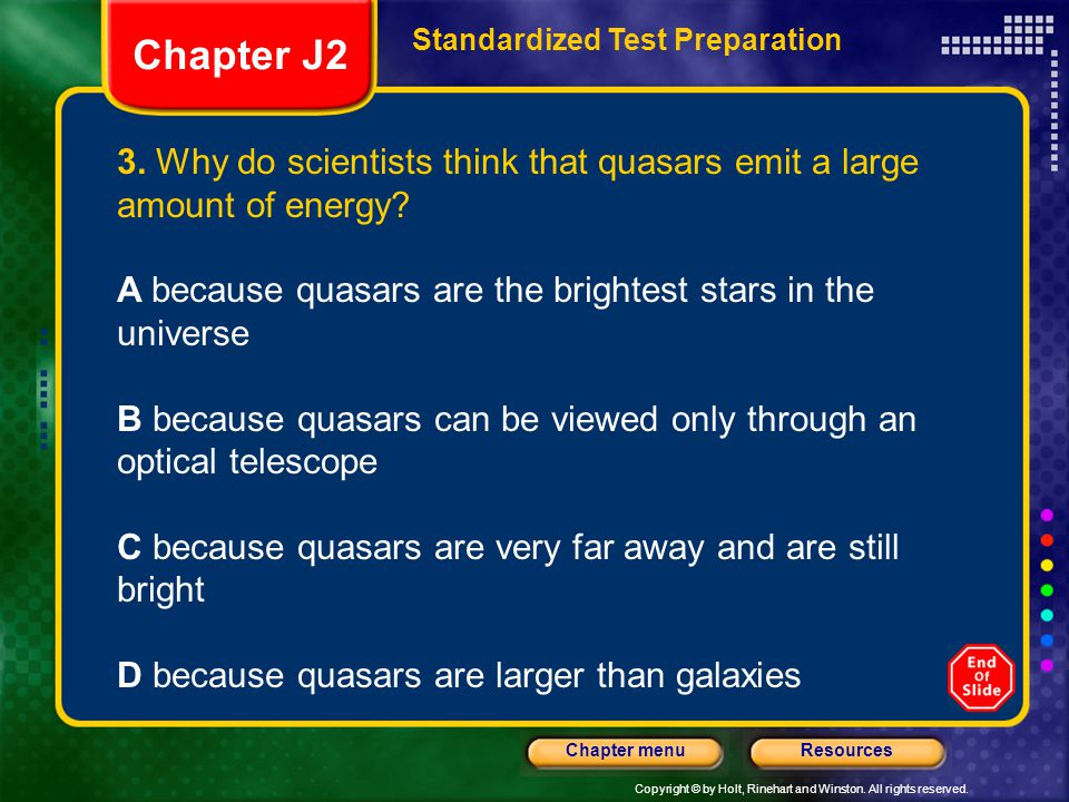Copyright © by Holt, Rinehart and Winston. All rights reserved. ResourcesChapter menu Standardized Test Preparation 3. Why do scientists think that qu