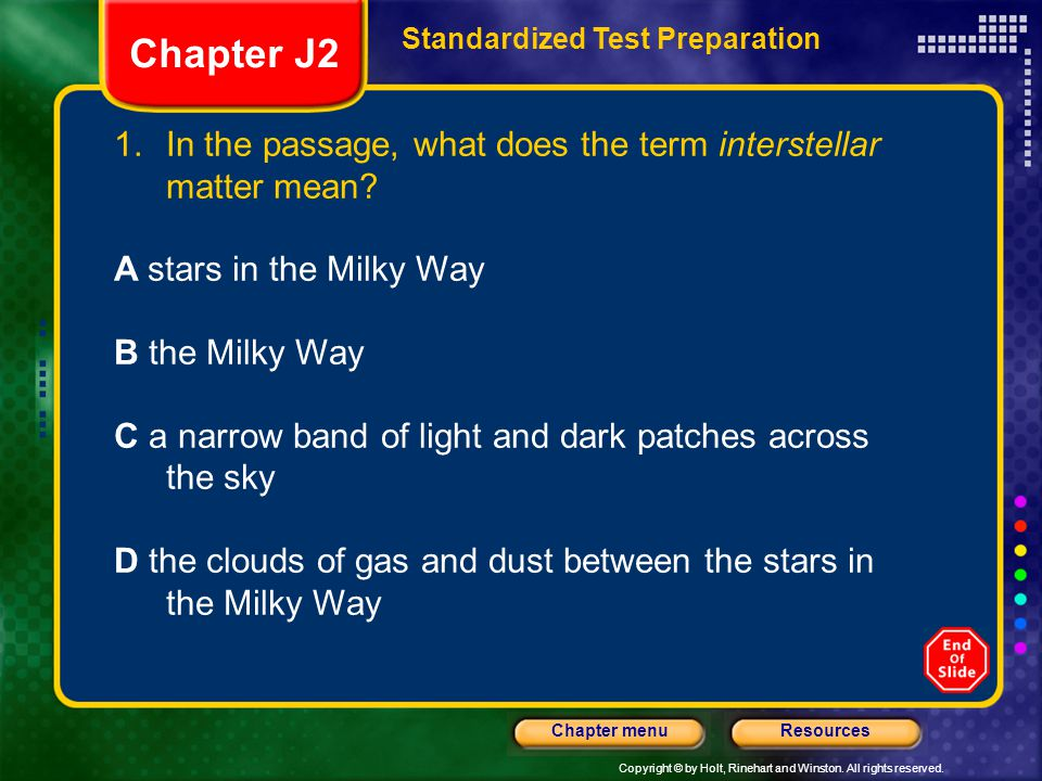 Copyright © by Holt, Rinehart and Winston. All rights reserved. ResourcesChapter menu Standardized Test Preparation 1.In the passage, what does the te