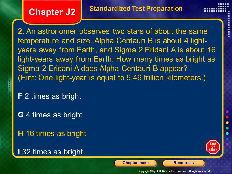 Copyright © by Holt, Rinehart and Winston. All rights reserved. ResourcesChapter menu 2. An astronomer observes two stars of about the same temperatur