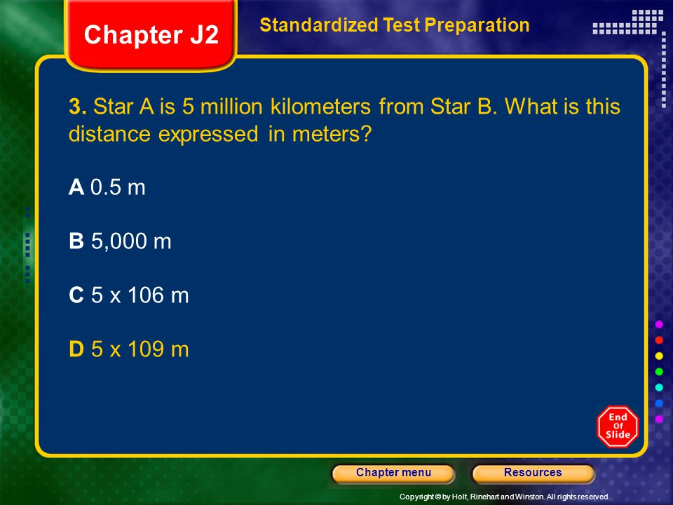 Copyright © by Holt, Rinehart and Winston. All rights reserved. ResourcesChapter menu 3. Star A is 5 million kilometers from Star B. What is this dist