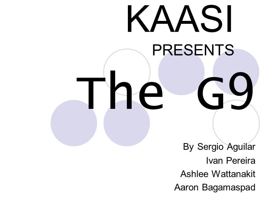 KAASI PRESENTS The G9 By Sergio Aguilar Ivan Pereira Ashlee Wattanakit Aaron Bagamaspad