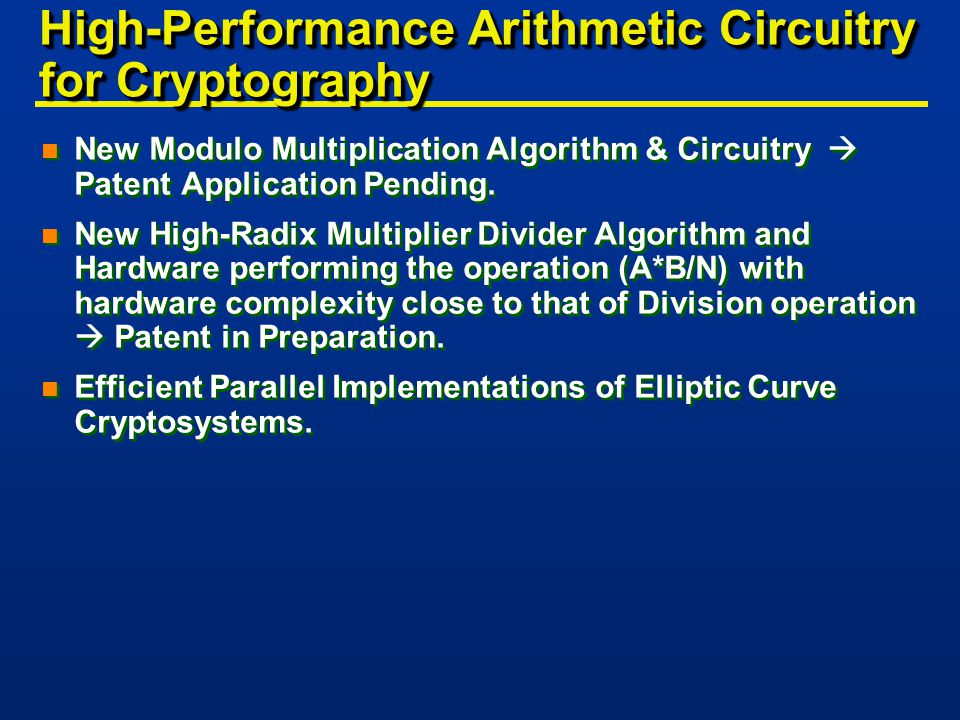 High-Performance Arithmetic Circuitry for Cryptography n New Modulo Multiplication Algorithm & Circuitry  Patent Application Pending.
