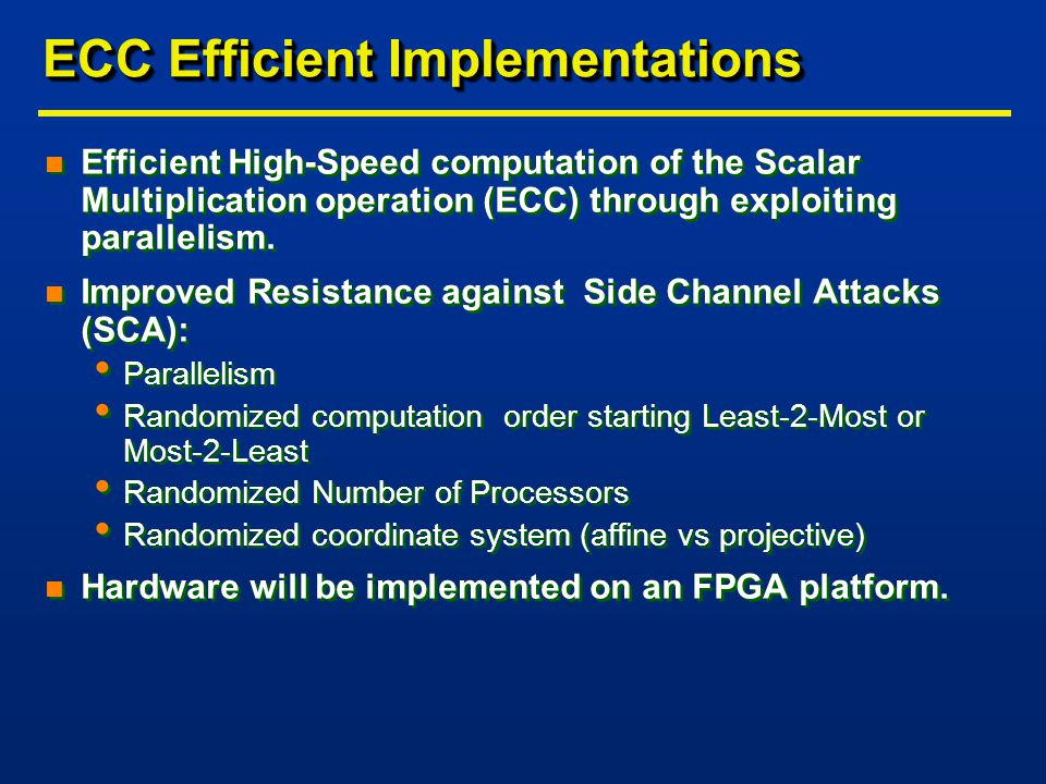 ECC Efficient Implementations n Efficient High-Speed computation of the Scalar Multiplication operation (ECC) through exploiting parallelism.