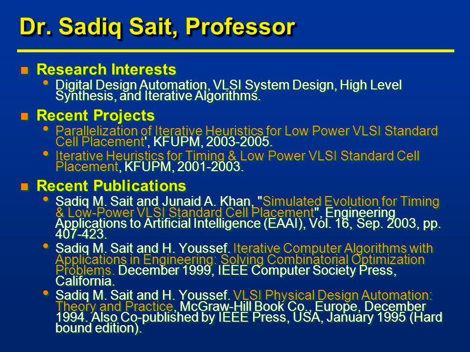 Dr. Sadiq Sait, Professor n Research Interests Digital Design Automation, VLSI System Design, High Level Synthesis, and Iterative Algorithms. n Recent
