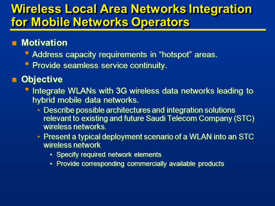 Wireless Local Area Networks Integration for Mobile Networks Operators n Motivation Address capacity requirements in hotspot areas.