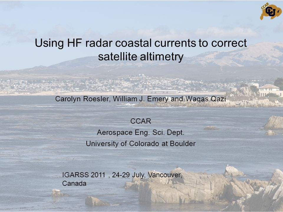 Using HF radar coastal currents to correct satellite altimetry Carolyn Roesler, William J.