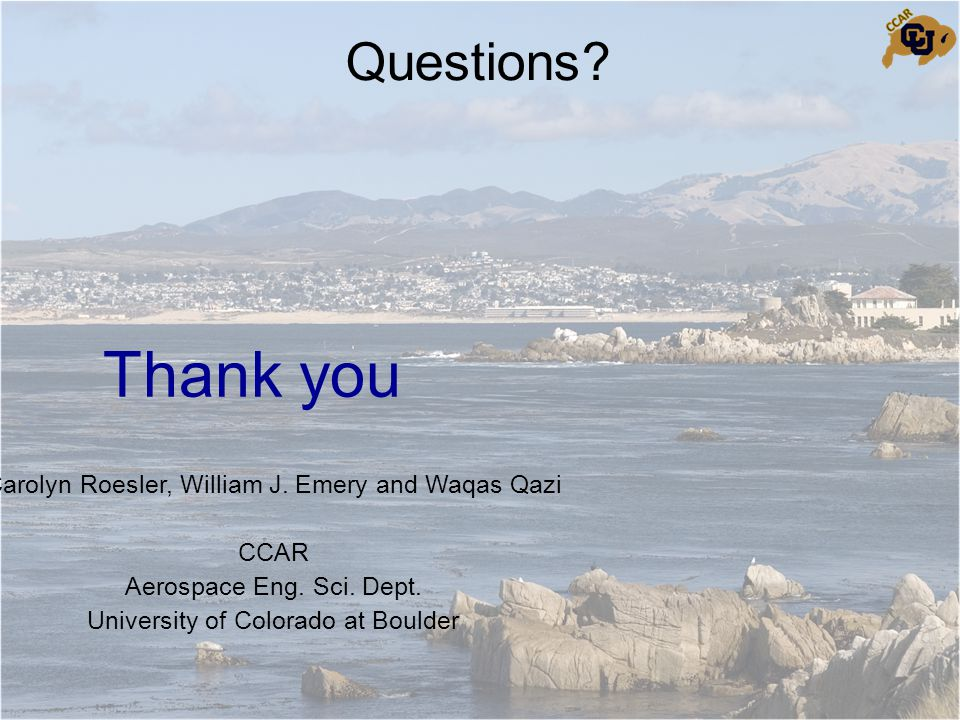 Questions. Thank you Carolyn Roesler, William J. Emery and Waqas Qazi CCAR Aerospace Eng.