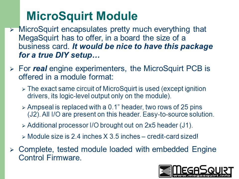 2 MicroSquirt Module  MicroSquirt encapsulates pretty much everything that MegaSquirt has to offer, in a board the size of a business card.