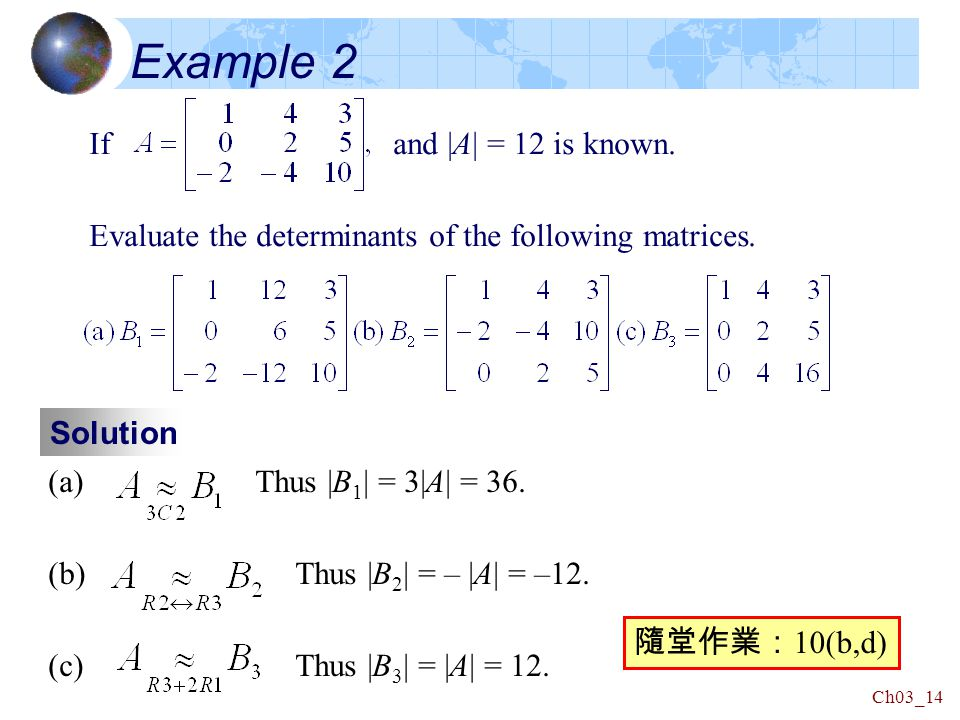 Ch03_14 Example 2 If and |A| = 12 is known. Evaluate the determinants of the following matrices.