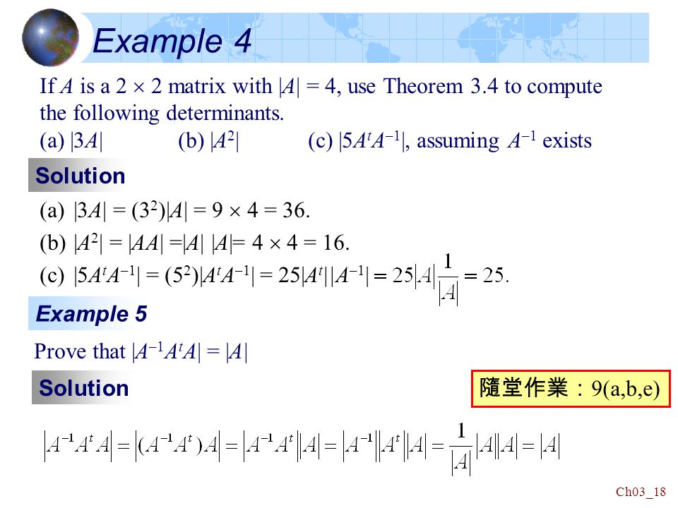 Ch03_18 Example 4 If A is a 2  2 matrix with |A| = 4, use Theorem 3.4 to compute the following determinants.