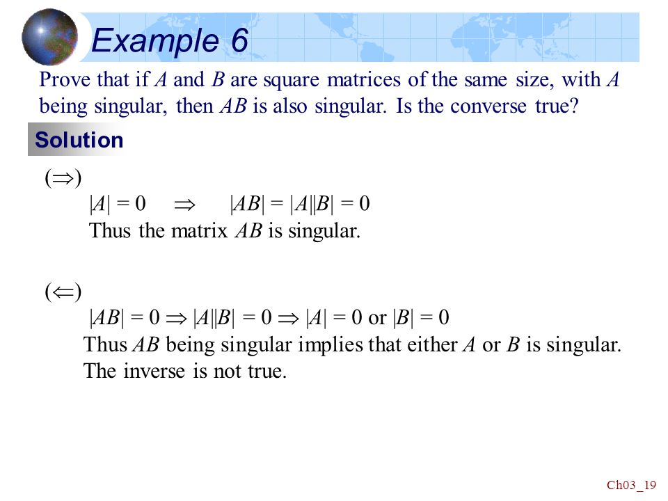 Ch03_19 Example 6 Prove that if A and B are square matrices of the same size, with A being singular, then AB is also singular.