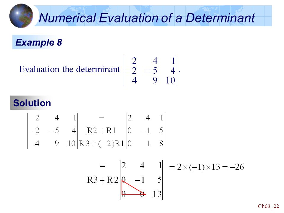 Ch03_22 Numerical Evaluation of a Determinant Example 8 Evaluation the determinant. Solution