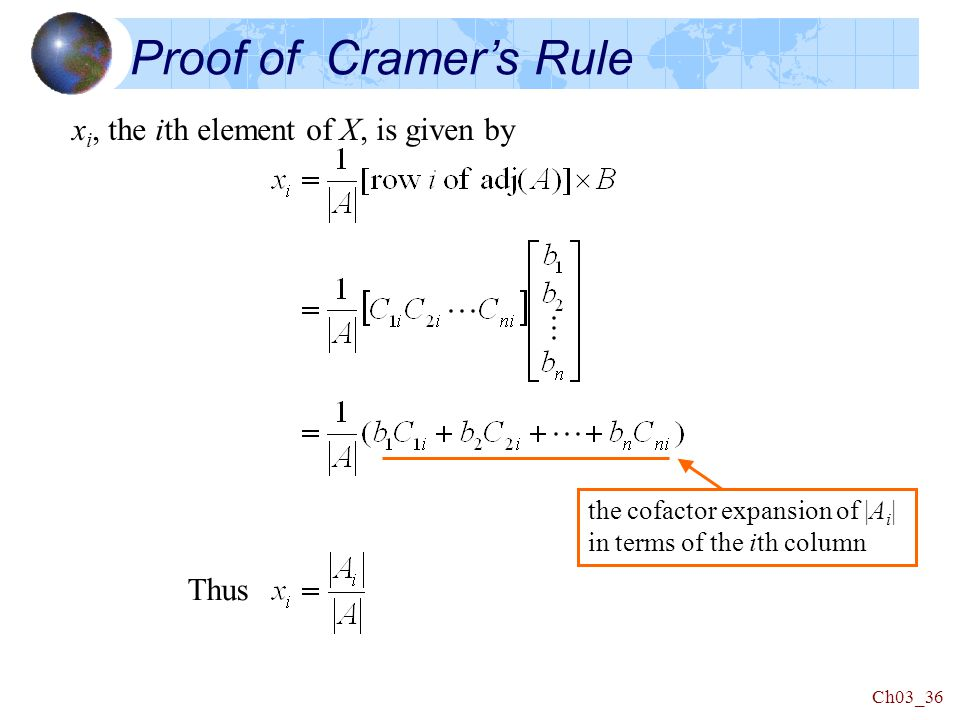 Ch03_36 x i, the ith element of X, is given by Thus Proof of Cramer's Rule the cofactor expansion of |A i | in terms of the ith column
