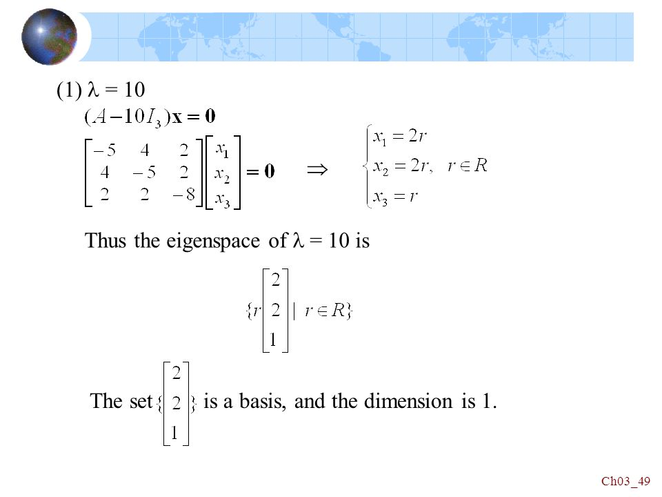 (1) = 10 Thus the eigenspace of = 10 is Ch03_49  The set is a basis, and the dimension is 1.