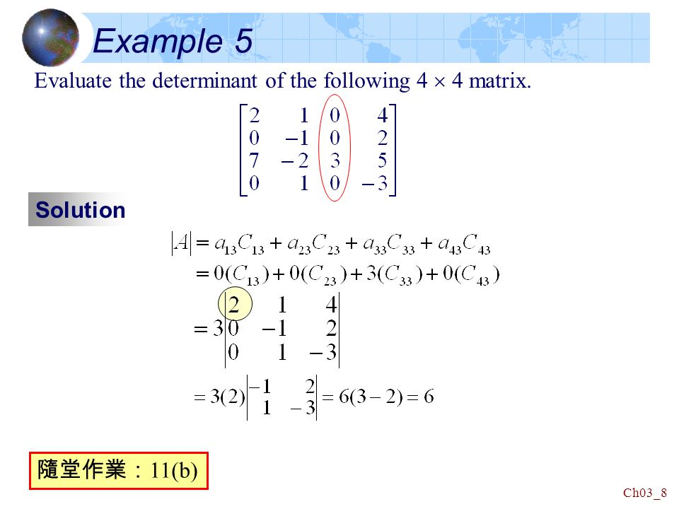 Ch03_8 Example 5 Evaluate the determinant of the following 4  4 matrix. Solution 隨堂作業: 11(b)