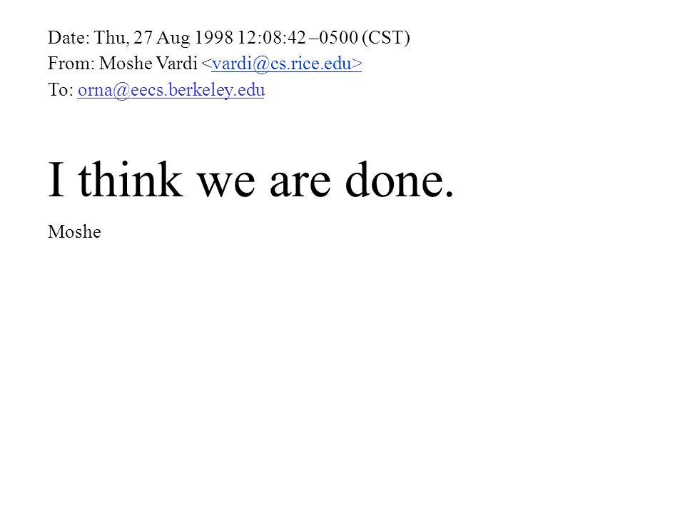 Date: Thu, 27 Aug 1998 12:08:42 –0500 (CST) From: Moshe Vardi vardi@cs.rice.edu To: orna@eecs.berkeley.edu I think we are done. Moshe