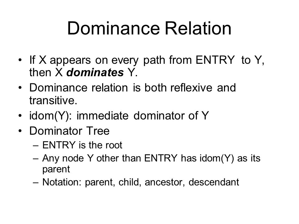 Dominance Relation If X appears on every path from ENTRY to Y, then X dominates Y. Dominance relation is both reflexive and transitive. idom(Y): immed