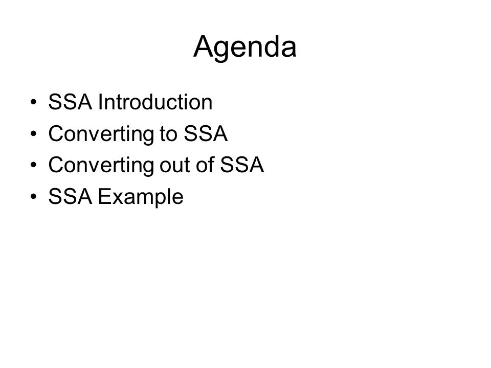 Agenda SSA Introduction Converting to SSA Converting out of SSA SSA Example