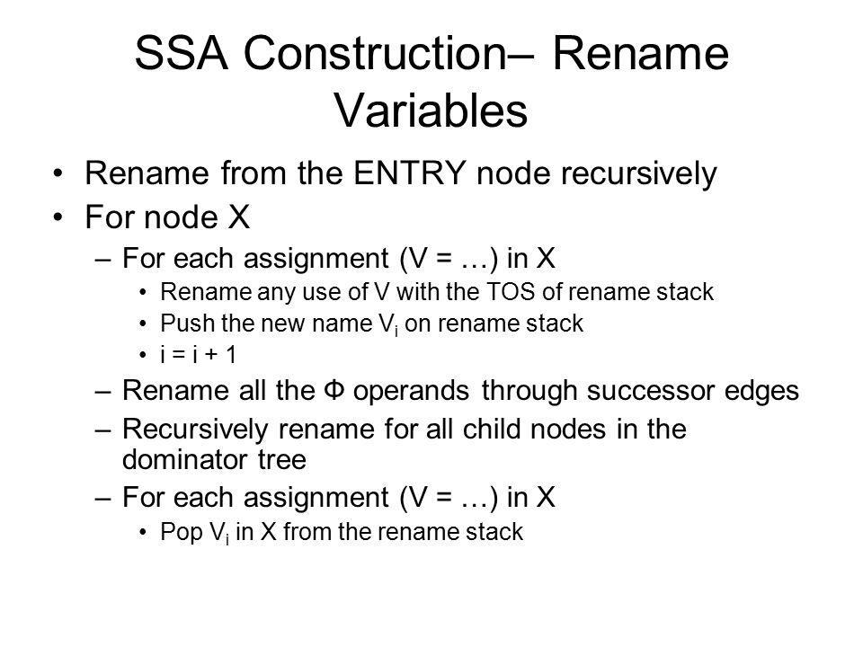 SSA Construction– Rename Variables Rename from the ENTRY node recursively For node X –For each assignment (V = …) in X Rename any use of V with the TO