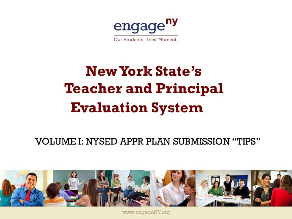 www.engageNY.org New York State's Teacher and Principal Evaluation System VOLUME I: NYSED APPR PLAN SUBMISSION TIPS