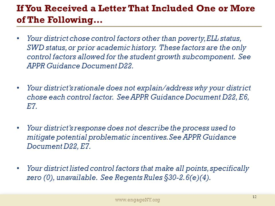 www.engageNY.org If You Received a Letter That Included One or More of The Following… 12 Your district chose control factors other than poverty, ELL status, SWD status, or prior academic history.