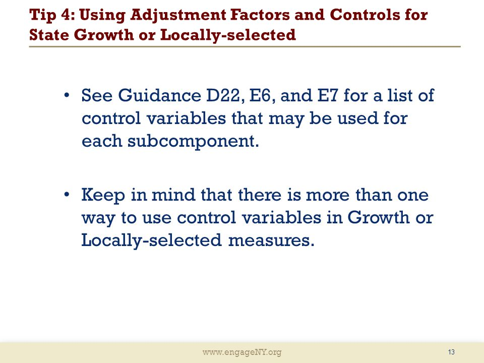 www.engageNY.org Tip 4: Using Adjustment Factors and Controls for State Growth or Locally-selected 13 See Guidance D22, E6, and E7 for a list of control variables that may be used for each subcomponent.