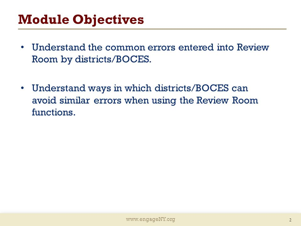 www.engageNY.org Module Objectives Understand the common errors entered into Review Room by districts/BOCES.