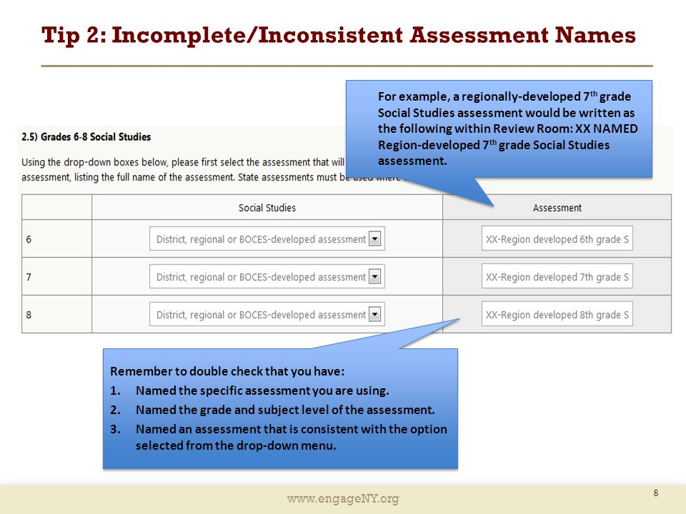 www.engageNY.org Tip 2: Incomplete/Inconsistent Assessment Names 8 Remember to double check that you have: 1.Named the specific assessment you are using.