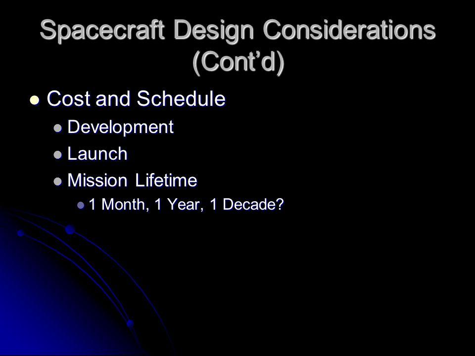 Spacecraft Design Considerations (Cont'd) Cost and Schedule Cost and Schedule Development Development Launch Launch Mission Lifetime Mission Lifetime