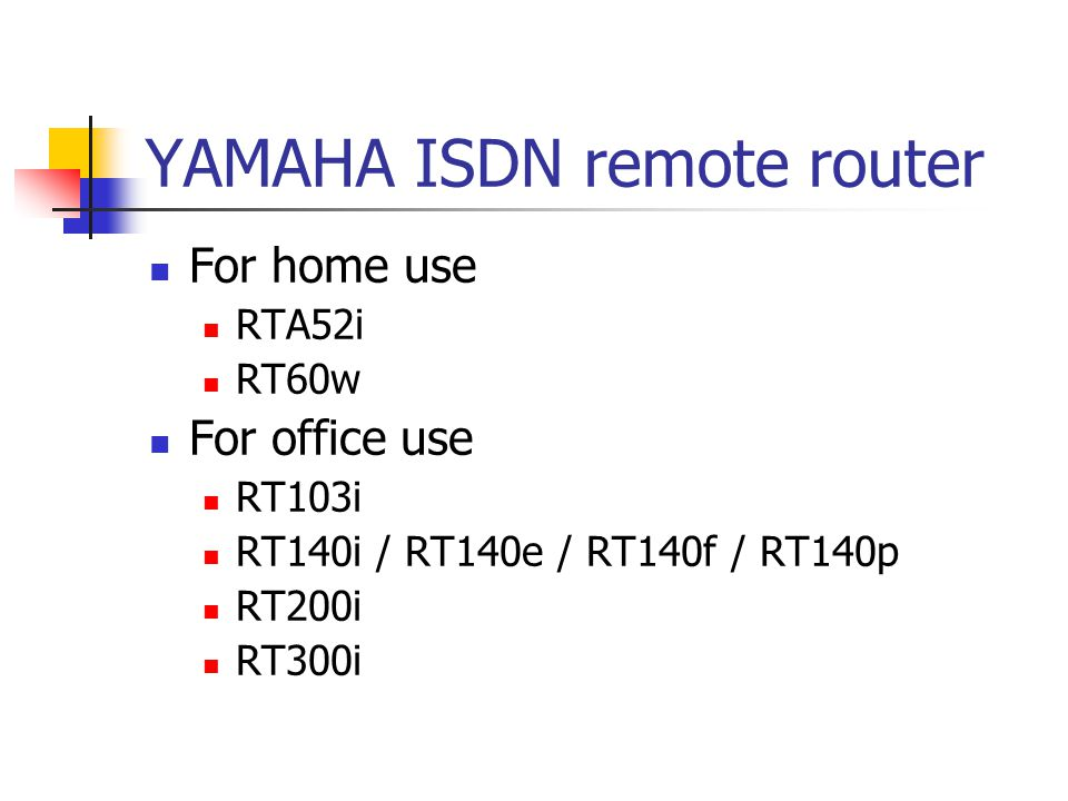 YAMAHA ISDN remote router For home use RTA52i RT60w For office use RT103i RT140i / RT140e / RT140f / RT140p RT200i RT300i