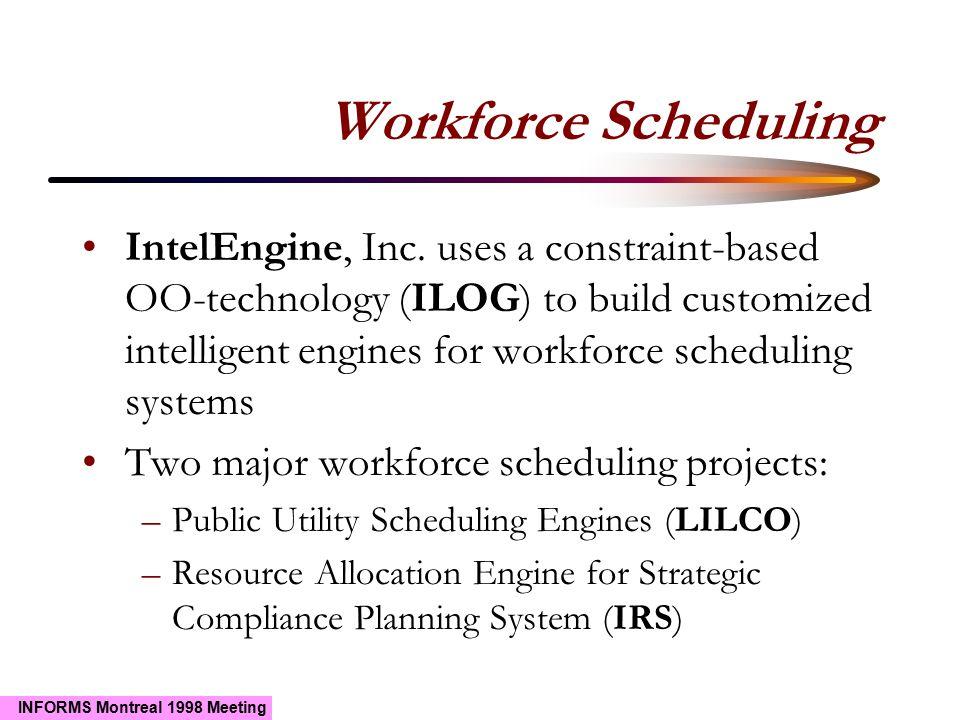 INFORMS Montreal 1998 Meeting Workforce Scheduling IntelEngine, Inc.