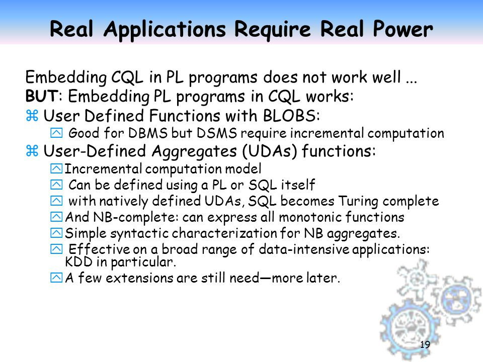 19 Real Applications Require Real Power Embedding CQL in PL programs does not work well...