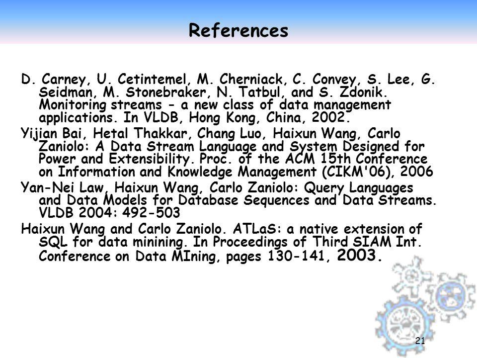 21 References D. Carney, U. Cetintemel, M. Cherniack, C.