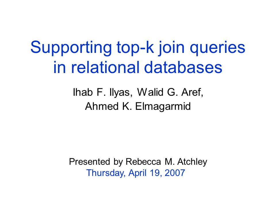 Supporting top-k join queries in relational databases Ihab F.