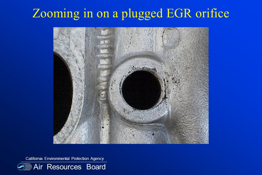 Air Resources Board California Environmental Protection Agency Zooming in on a plugged EGR orifice
