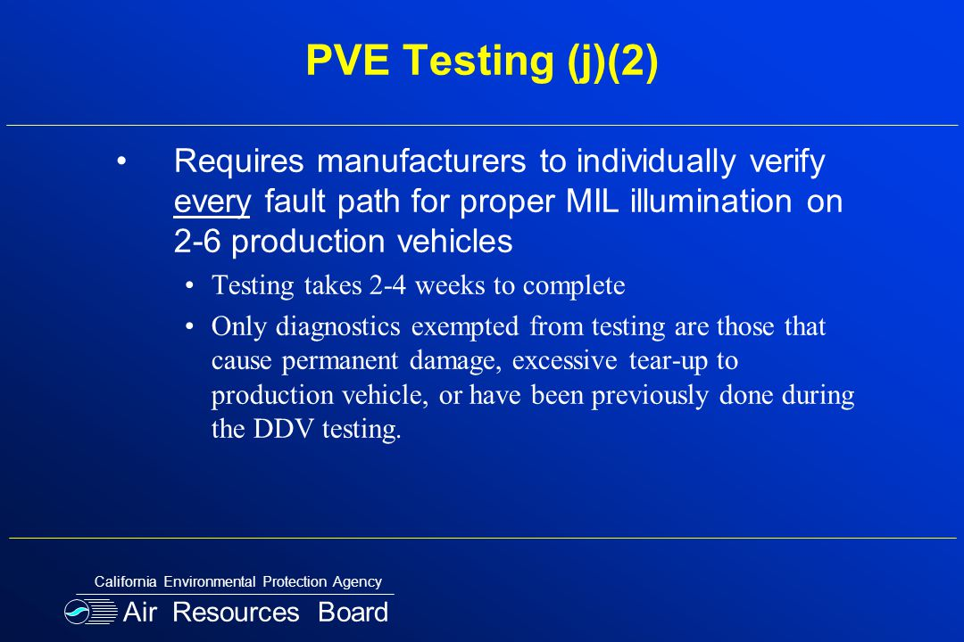 PVE Testing (j)(2) Requires manufacturers to individually verify every fault path for proper MIL illumination on 2-6 production vehicles Testing takes
