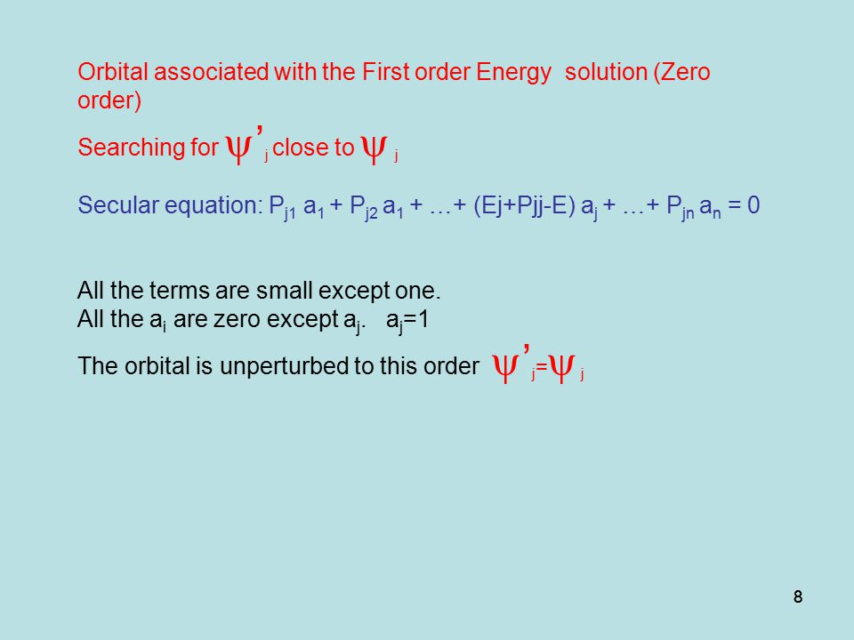 88 Orbital associated with the First order Energy solution (Zero order) Searching for  ' j close to  j Secular equation: P j1 a 1 + P j2 a 1 + …+ (Ej+Pjj-E) a j + …+ P jn a n = 0 All the terms are small except one.
